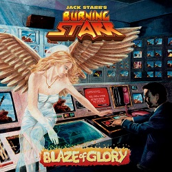 JACK STARR'S BURNING STARR (US) / Blaze Of Glory + 5 (30th Anniversary Edition)