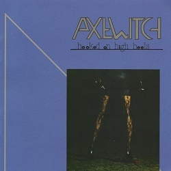 AXE WITCH (Sweden) / Hooked On High Heels + 1 (2019 reissue)