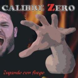 CALIBRE ZERO (Spain) / Jugando Con Fuego