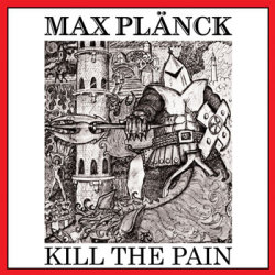 MAX PLANCK (US) / Kill The Pain