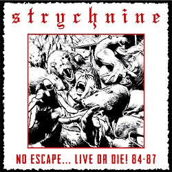 STRYCHNINE (US) / No Escape... Live Or Die! 84-87