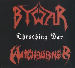 BYWAR (Brazil) & WITCHBURNER (Germany) / Thrashing War