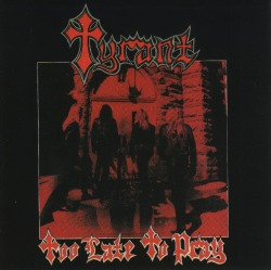 TYRANT (US) / Too Late To Pray + 2