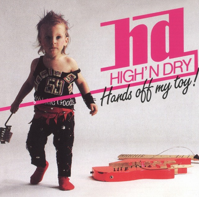 HIGH 'N DRY (Germany) / Hands Off My Toy! (collector's item)