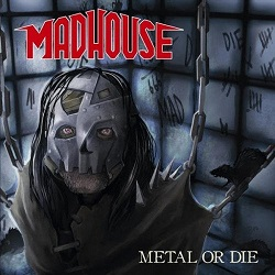 MADHOUSE (Germany) / Metal Or Die
