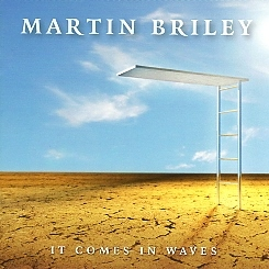 MARTIN BRILEY (US) / It Comes In Waves