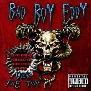BAD BOY EDDY (US) / Over The Top + 2 (Deluxe edition)