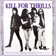 KILL FOR THRILLS (US) / Dynamite From Nightmareland + 4