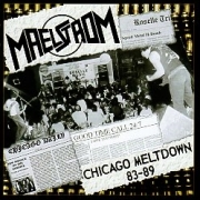 MAELSTROM (US) / Chicago Meltdown 83-89