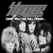 STEELER (US) / Come Hell Or Hollywood...1981-82