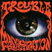 TROUBLE (US) / Manic Frustration (2018 reissue)