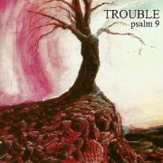TROUBLE (US) / Psalm 9 (2017 reissue)