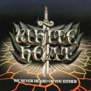 WHITE HEAT(Canada) / We Never Heard Of You Either