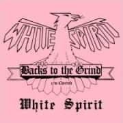 WHITE SPIRIT (UK) / Backs To The Grind c/w Cheetah