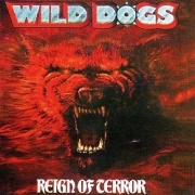 WILD DOGS (US) / Reign Of Terror + 7 (2017 reissue)