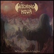 WITCHING HOUR (Germany) / ...And Silent Grief Shadows The Passing Moon