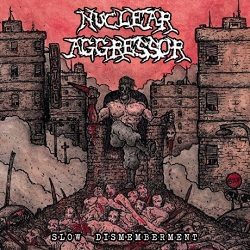 NUCLEAR AGGRESSOR (Italy) / Slow Dismemberment