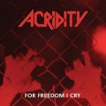 ACRIDITY (US) / For Freedom I Cry + 5 (Deluxe Edition)