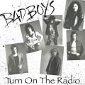 BAD BOYS (US) / Turn On The Radio