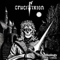 CRUCIFIXION (UK) / Anthology (1980-1984)