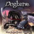 DOGBANE (US) / When Karma Comes Calling