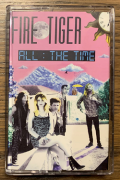 FIRE TIGER (US) / All The Time (Cassette Tape)