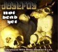JOSEFUS (US) / Not Dead Yet: Unreleased 1978 Studio Sessions & Live