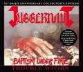 JUGGERNAUT (US) / Baptism Under Fire + Trouble Within (35th band anniversary collector's edition 2CD)