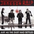 JAMESON RAID (UK) / Just As The Dust Had Settled