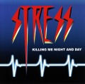 STRESS (US) / Killing Me Night And Day