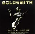 GOLDSMITH (UK) / Life Is Killing Me