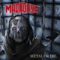 MADHOUSE (Germany) / Metal Or Die