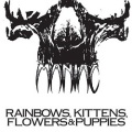 MANIAC (pre-WARGASM) / Rainbows, Kittens, Flowers & Puppies
