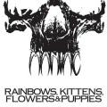 MANIAC (pre-WARGASM) / Rainbows, Kittens, Flowers & Puppies