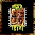 MAX TRIXI (US) / To The Max 1987 / 1990