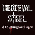 MEDIEVAL STEEL (US) / The Dungeon Tapes (2021 reissue)