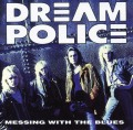 DREAM POLICE / Messing With The Blues