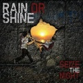 RAIN OR SHINE (Greece) / Seize The Night + 1