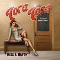 TORA TORA (US) / Miss B. Haven'