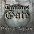 TRAITORS GATE (UK) / Only The Strong