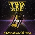 TWO ARE ONE (Germany) / A Question Of Time + 2