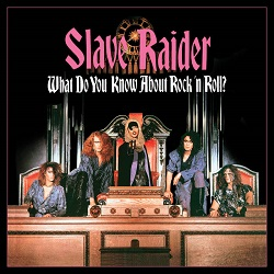 SLAVE RAIDER (US) / What Do You Know About Rock 'n Roll?