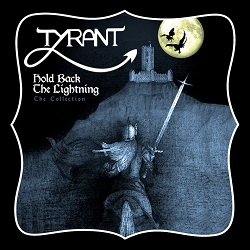 TYRANT (UK) / Hold Back The Lightning - The Collection
