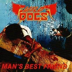 WILD DOGS (US) / Man's Best Friend + 7 (2017 reissue)