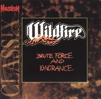 WILDFIRE (UK) / Brute Force And Ignorance (Mausoleum Classix)
