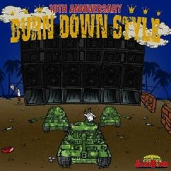BURN DOWN / BURN DOWN STYLE -10th ANNIVERSARY 100% JAMAICAN DUB PLATES MIX CD -