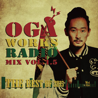 OGA from JAH WORKS / OGA WORKS RADIO MIX VOL.1.5 -The BEST HIT OF 2015-