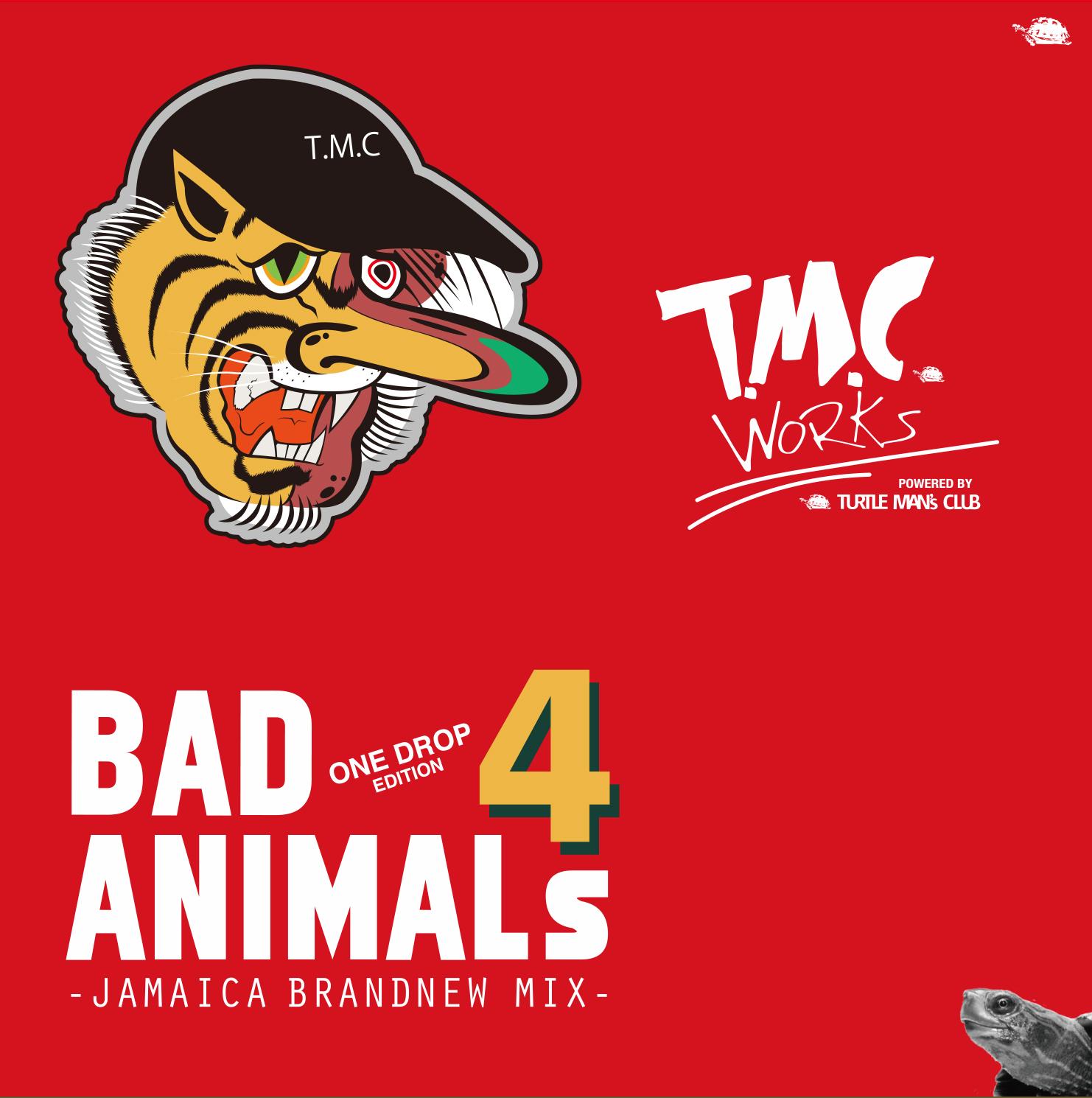 T.M.C WORKS(TURTLE MAN's CLUB) / BAD ANIMALS 4 -ONE DROP EDITION-
