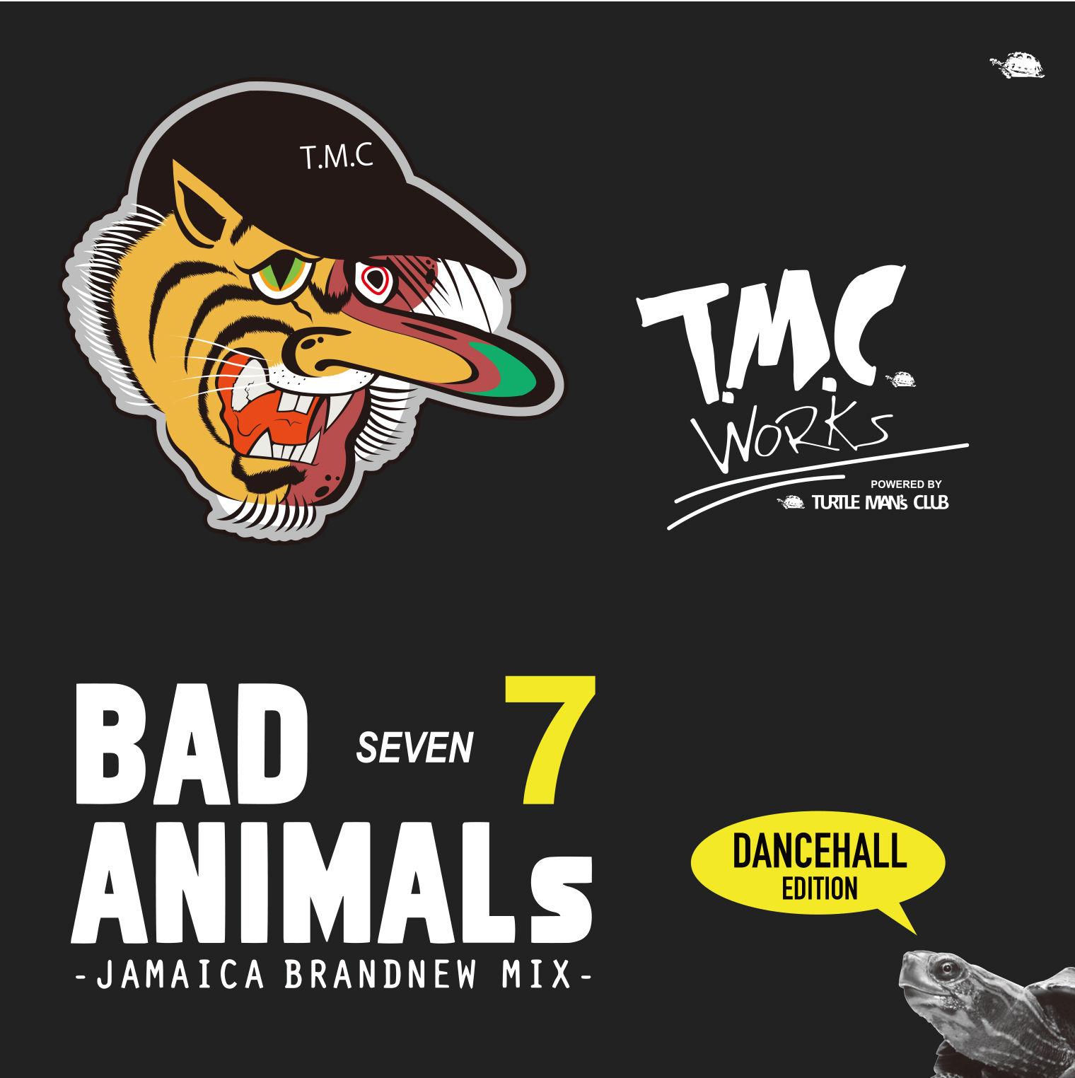 T.M.C WORKS(TURTLE MAN's CLUB) / BAD ANIMALS 7 -JAMAICA BRAND NEW MIX-