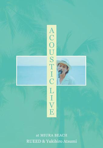 Rueed × Yukihiro Atsumi / ACOUSTIC LIVE at MIURA BEACH Rueed × Yukihiro Atsumi